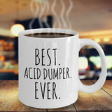 Acid Dumper Gift - Best Acid Dumper Ever Mug - Acid Dumper Mug - Gift for Him