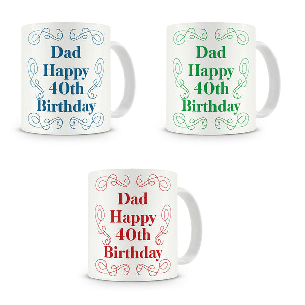 """Dad Happy 40th Birthday"" - Gift Present Mug For Dad Birthday - 3 Colours"