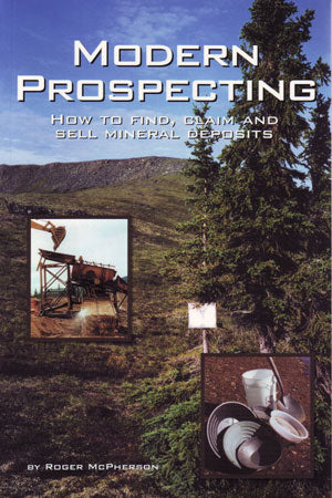 Modern Prospecting - How to Find, Claim and Sell Mineral Deposits