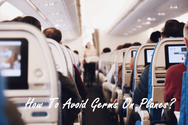 How To Avoid Germs On Planes?
