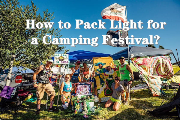 How to Pack Light for a Camping Festival?
