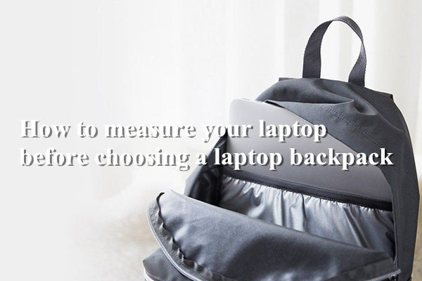 How to measure your laptop before choosing a laptop backpack