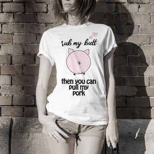 Rub My Butt, Then You Can Pull My Pork White T-Shirts