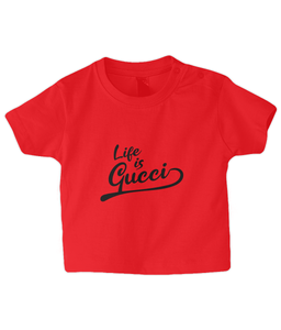 Life is Gucci Baby T Shirt