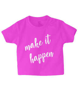 Make it Happen Baby T Shirt