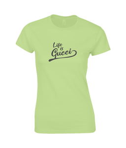 Life is Gucci  Ladies Fitted T-Shirt