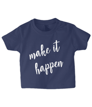 Load image into Gallery viewer, Make it Happen Baby T Shirt