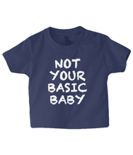Load image into Gallery viewer, Not Basic Baby T Shirt