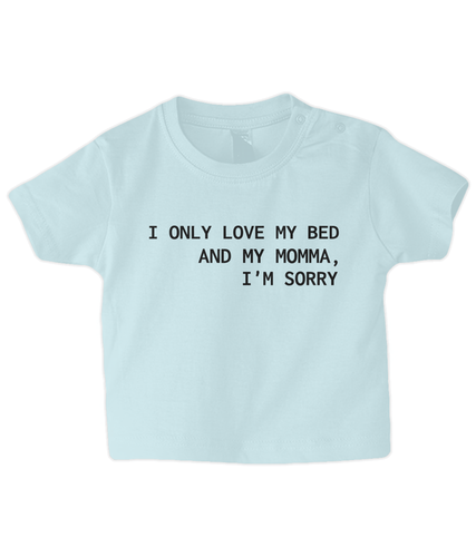 Love my bed & my Momma... Baby T Shirt