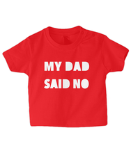 Load image into Gallery viewer, My Dad Said No Baby T Shirt