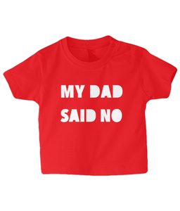 My Dad Said No Baby T Shirt