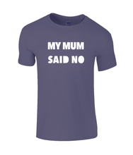 Load image into Gallery viewer, My Mum Said No Kids T-Shirt