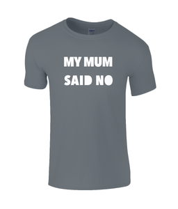 My Mum Said No Kids T-Shirt