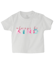 Load image into Gallery viewer, Always be Kind Baby T Shirt
