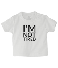 Load image into Gallery viewer, Not tired ! Baby T Shirt