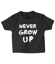 Load image into Gallery viewer, Never Grow Up Baby T Shirt