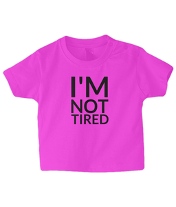 Not tired ! Baby T Shirt