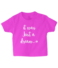 Load image into Gallery viewer, It was just a dream Baby T Shirt
