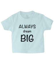 Load image into Gallery viewer, Dream Big Baby T Shirt