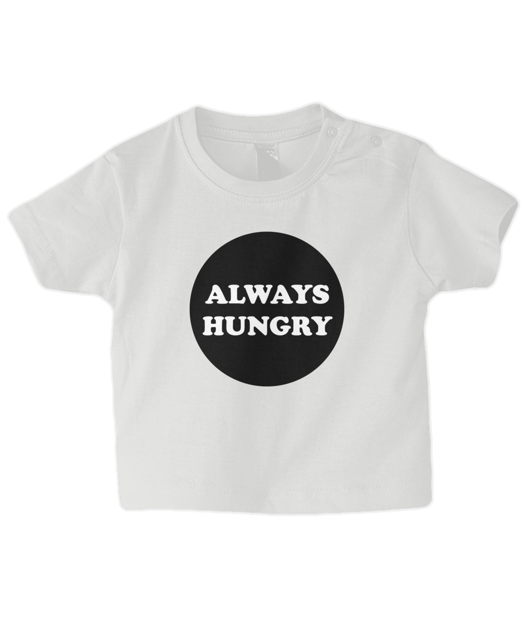 Always Hungry Baby T Shirt