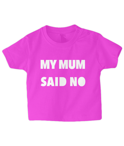 My Mum Said No Baby T Shirt