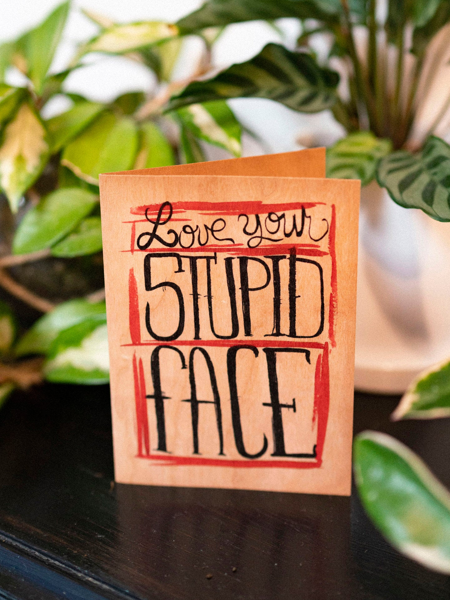 Love Your Stupid Face Card