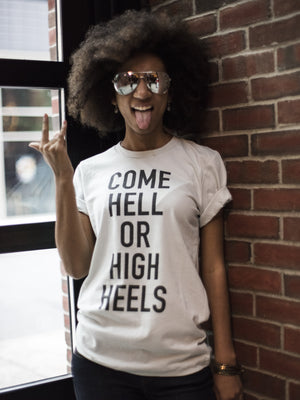 Come Hell or High Heels Tee