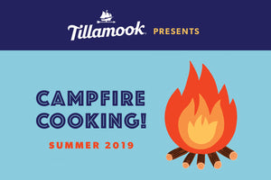 Tillamook and Little Sous Present: Campfire Cooking!
