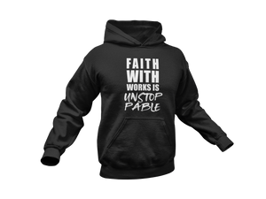 Faith WITH Works is UNSTOPPABLE Sweatshirt and Hoodie
