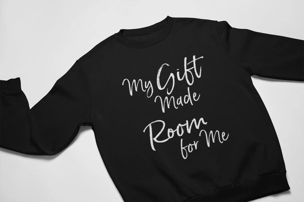 My Gift Made Room for Me Sweatshirt and Hoodie