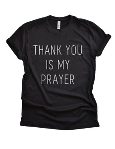 Thank You is My Prayer Sweatshirt and Hoodie