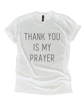 Load image into Gallery viewer, Thank You is My Prayer Sweatshirt and Hoodie