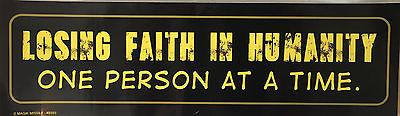 Fun-Bumper Sticker - Losing faith in humanity one person at a time - Petals and Postings