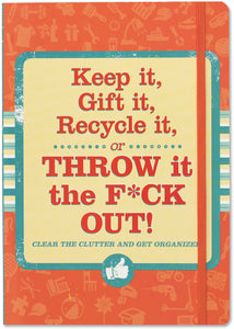 Keep it, Gift it, Recycle it, or Throw it the F*ck out!