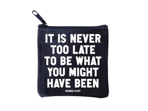 Quotable It Is Never Too Late Mini Pouch