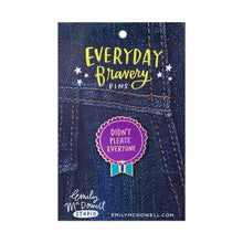 "Load image into Gallery viewer, ""Didn't Please Everyone"" Everyday Bravery Enamel Pin - Petals and Postings"