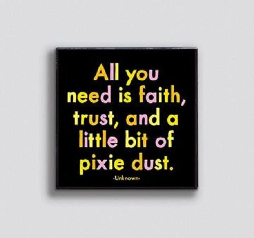 Faith, Trust and Pixie Dust Enamel Pin by Quotable