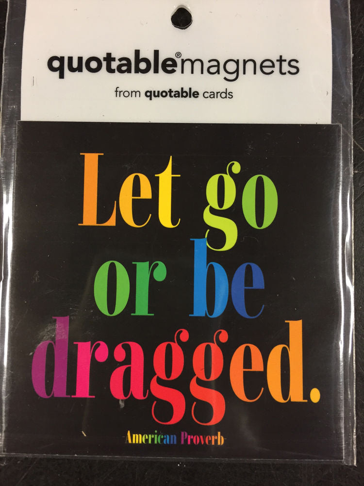 Quotable Let Go Or Be Dragged Magnet