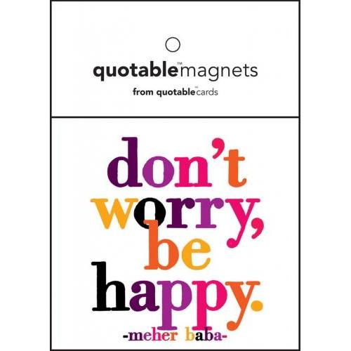 Quotable Don't Worry, Be Happy Magnet
