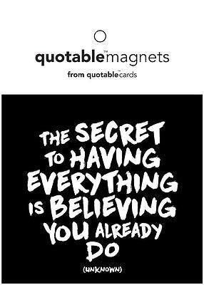 Quotable The Secret to Having Everything Magnet