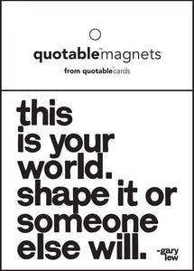 Quotable This Is Your World Magnet