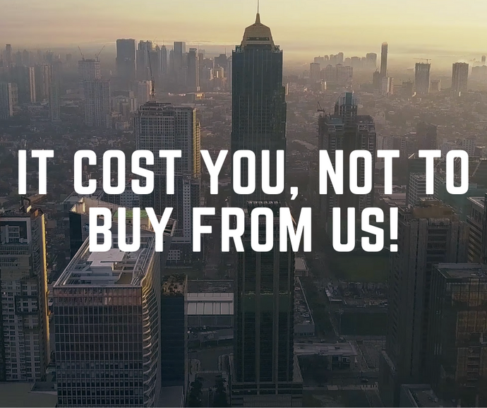 Here's why it cost you, not to buy from us.