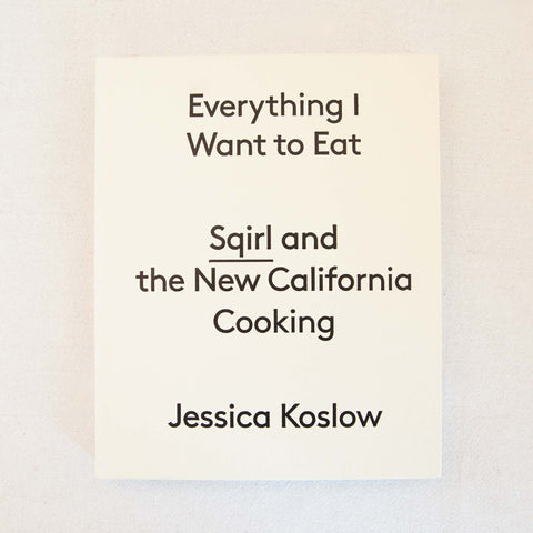 Sqirl Cookbook, Everything I want to Eat
