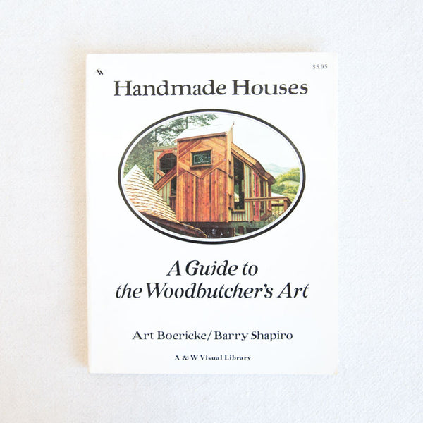 Handmade Houses A Guide to the Woodbutcher's Art