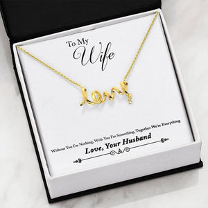 "To My Wife ""Without You"" Scripted Love Necklace - Everlyfave"