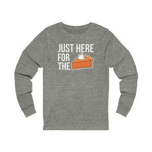Just here for the Pie Unisex Jersey Long Sleeve Tee