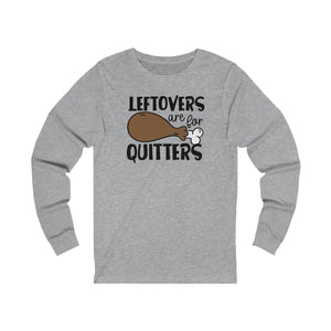 Leftovers are for Quitters Unisex Jersey Long Sleeve Tee