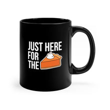 Load image into Gallery viewer, Just here for the Pie Black mug 11oz