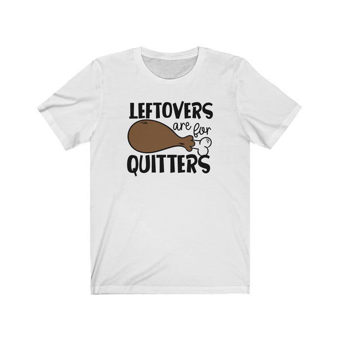 Leftovers are for Quitters Unisex Jersey Short Sleeve Tee