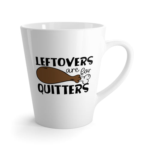 Leftovers are for Quitters Latte mug